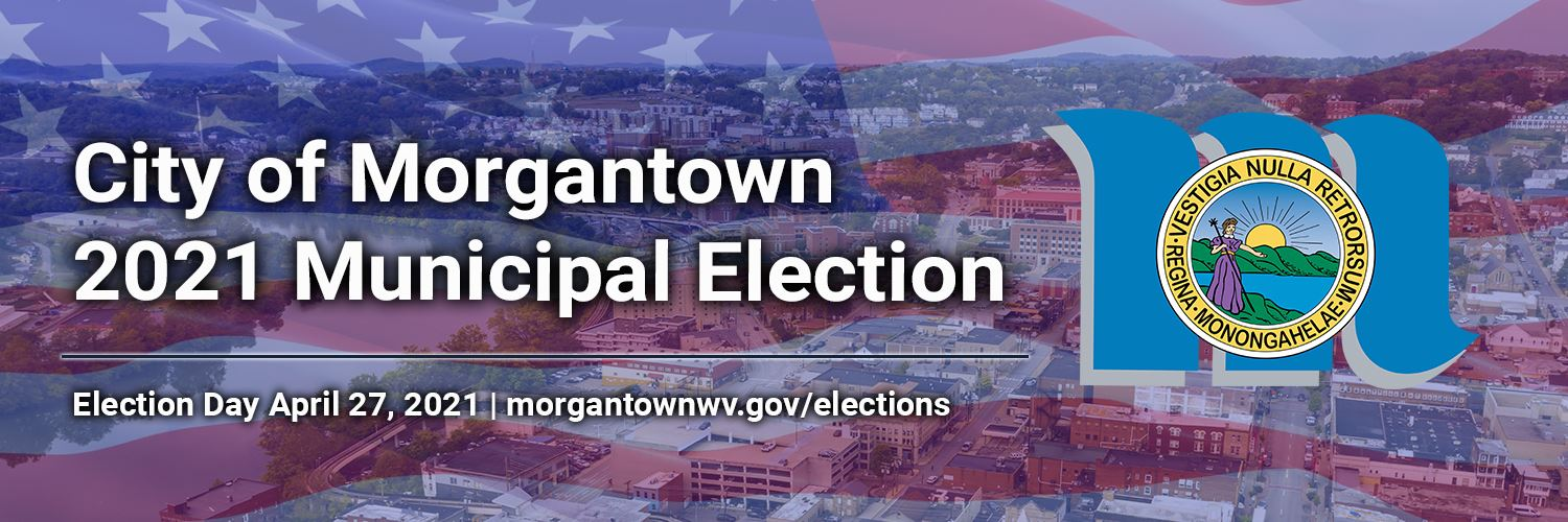 The City of Morgantown Municipal Election is April 27, 2021.